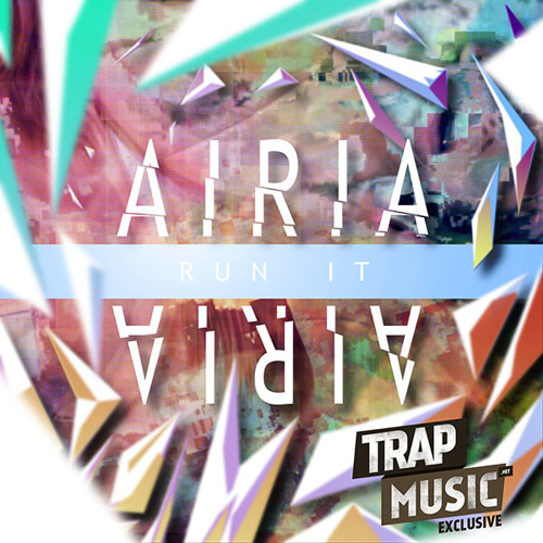 Run It by Airia - TrapMusic.NET EXCLUSIVE