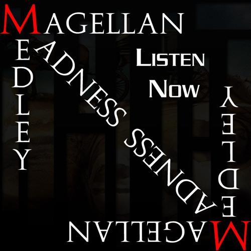 "Magellan ""Madness Medley"""