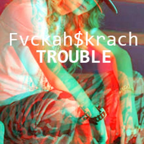 Fvckah$krach - Trouble (RatchetMix)