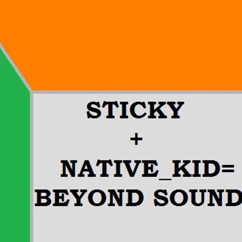 Sticky - Beyond Sounds(GuiltyByNative_Kid)