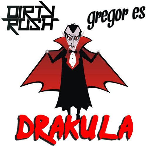Dirty Rush & Gregor Es - Drakula (Original Mix) || free download