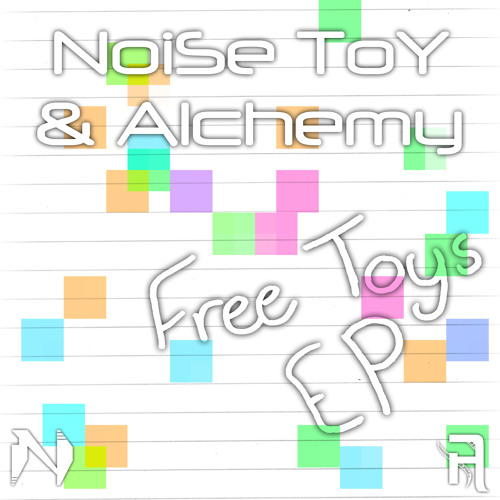 Noise Toy & Alchemy - Insanity (Free Toys EP) FREE DOWNLOAD