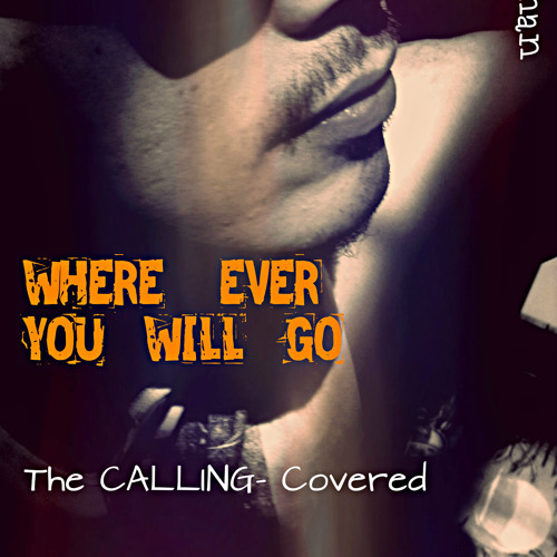 Where ever you will go-The Calling -Jayden Pradhan