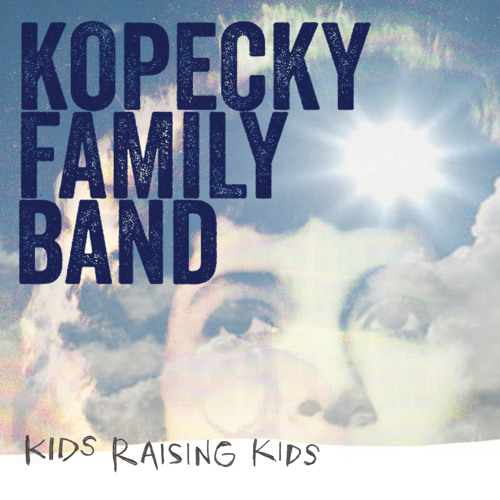 "Kopecky Family Band - ""Kids Raising Kids"" w/Song intros by the Band"