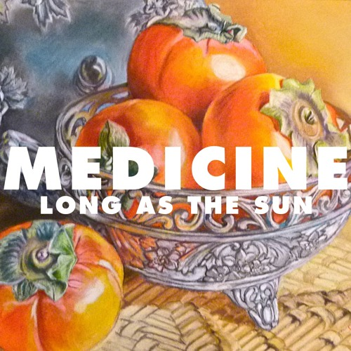 Medicine // Long As The Sun (OFFICIAL SINGLE)