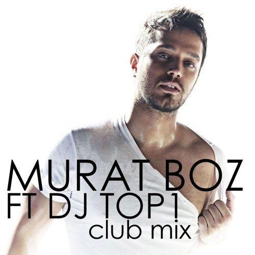 DJ TOP1 ft MURAT BOZ (Hayat Opucugu)