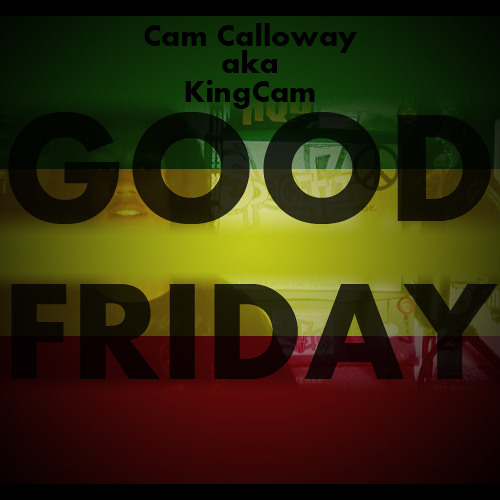 Cam Calloway - Good Friday [Prod. by KingCam]