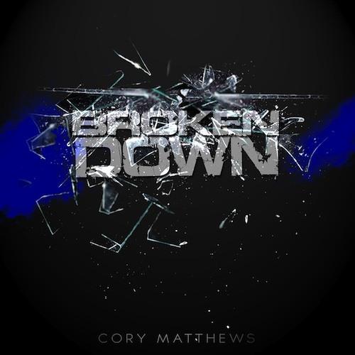 Cory Matthews - Broken Down (feat. A.J.)