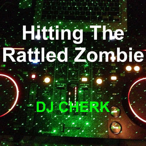 Hitting The Rattled Zombie (Cherk Mashup)