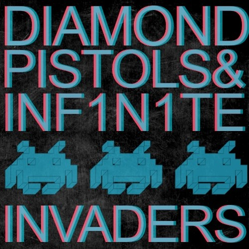 Diamond Pistols & INF1N1TE-Invaders [FREE DOWNLOAD]