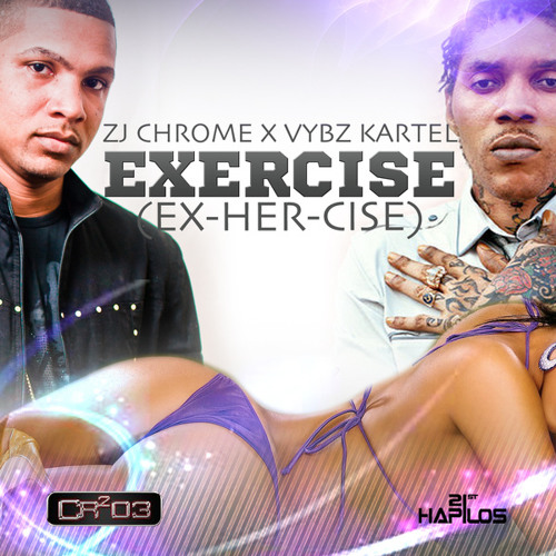 ZJ CHROME FT VYBZ KARTEL - EXERCISE [EX-HER-CISE] (2013)
