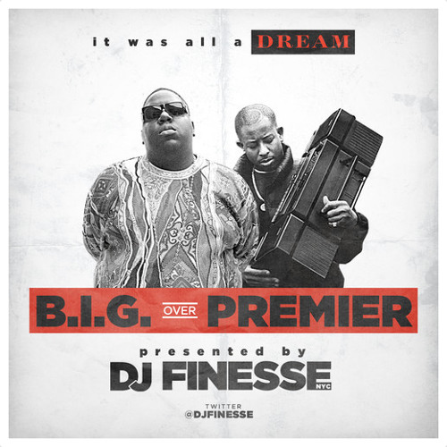 B.I.G. Over Premier - DJ Premier And The Notorious B.I.G. Mix By DJ Finesse NYC