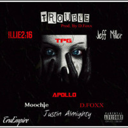 Trouble illie 216 ft moochie green, apollo, justin almighty, jeff miller, and d foxx