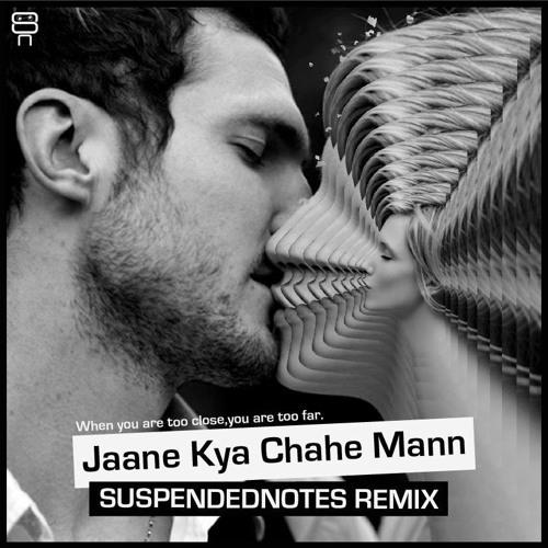 Jane kya Chahe Maan (Suspendednotes remix)