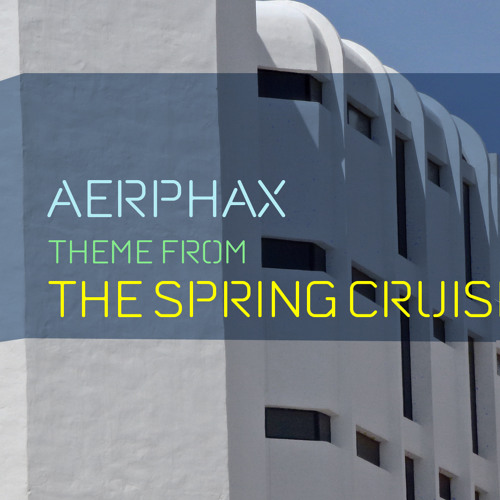 AERPHAX - Theme from The Spring Cruisers