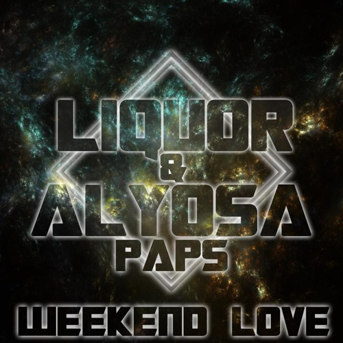 Liquor & Alyosa Paps - Weekend Love (Original mix)