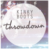 Kinky Boots - Throwdown - FREE DOWNLOAD!