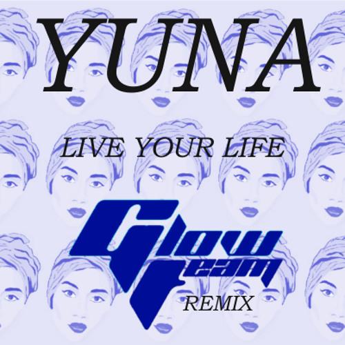 Yuna - Live Your Life (Glow Team Remix)
