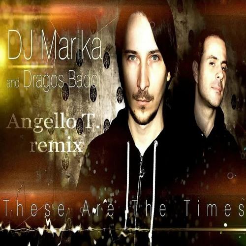 Dj Marika & Dragos Badoi - These are the times (Angello T. remix)