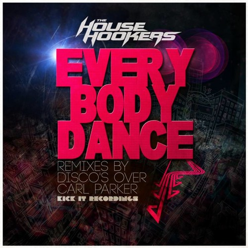 The House Hookers - Everybody Dance (Remixes by Disco's Over and Carl Parker) Released 04/23/2012
