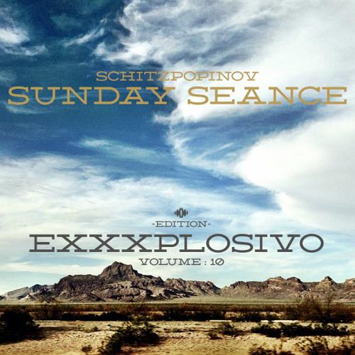 Sunday Seance 10:  Exxxplosivo Edition (Presented by Schitz Popinov)