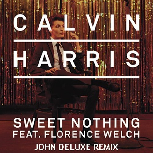 Calvin Harris feat. Florence Welch - Sweet Nothing (John Deluxe Remix) [Free Download]