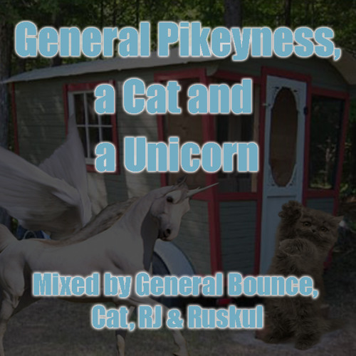 General Pikeyness, a Cat & a Unicorn - mixed by General Bounce, Cat, RJ & Ruskul