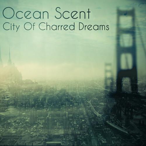 Ocean Scent - City Of Charred Dreams