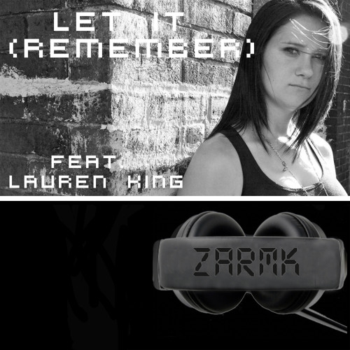 Zarmk Feat. Lauren King - Let it (Remember) (Bootleg Mix) Free Download