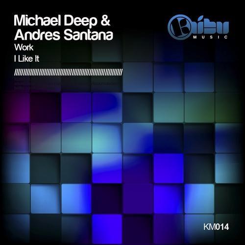 Michael Deep & Andres Santana Work/I Like it EP