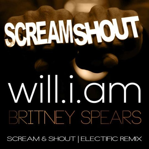 Will.I.Am - Scream & Shout ft. Britney Spears (Electific Mix)