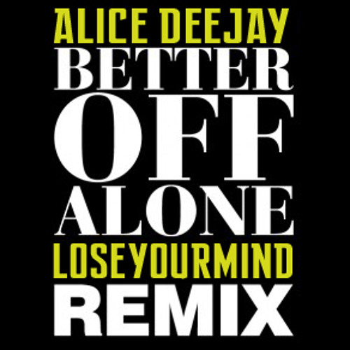 Better of alone -LoseYourMind Remix ¡¡Free Download!!