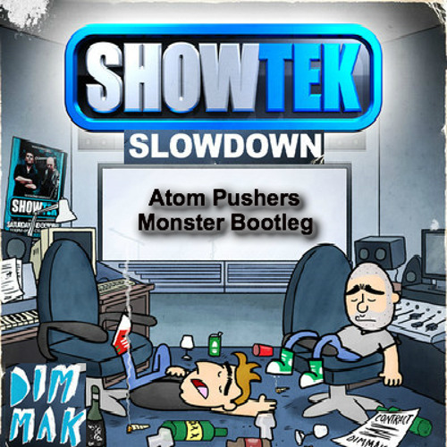 Showtek - Slow Down (Atom Pushers Monster Bootleg)
