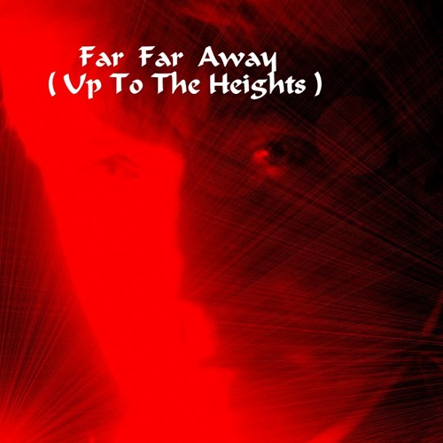 Far Far Away  (Up To The Heights)