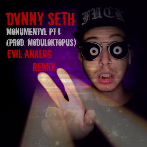 Dvnny Seth-Monumentvl PT 1  (Evil Analog remix)