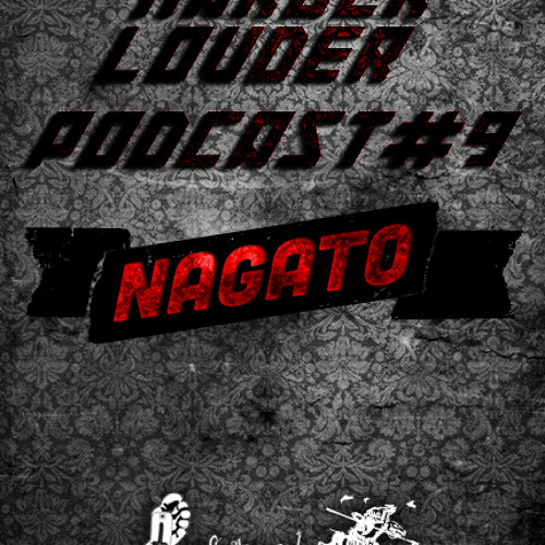 Nagato - HARDER & LOUDER PODCAST #9