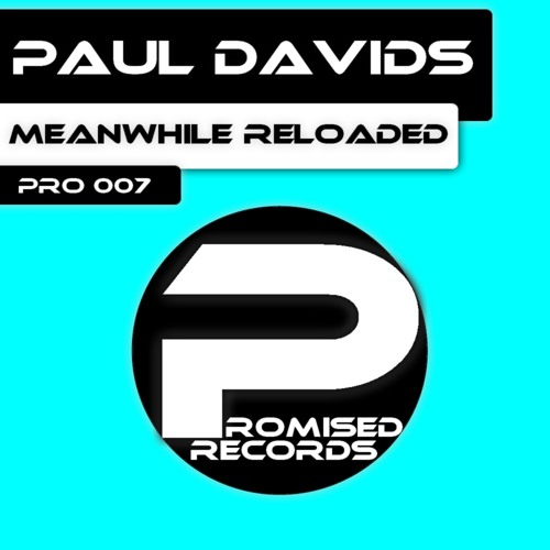 Paul Davids - Meanwhile Reloaded (Original Mix) [PRO 007]