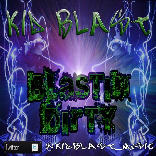Kid Blast - Blastin Dirty (Electro) FREE DOWNLOAD!!!