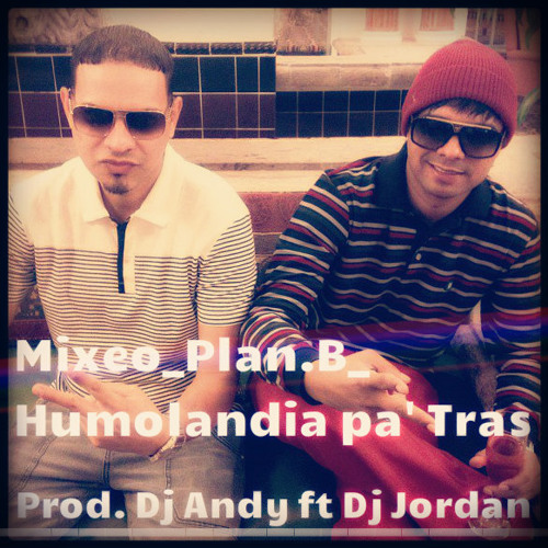 Mixeo Plan.B Humolandia pa  Tras Prod. Dj Andy[full.rookie] ft Dj Jordan Medina [El Malcriao] 2013