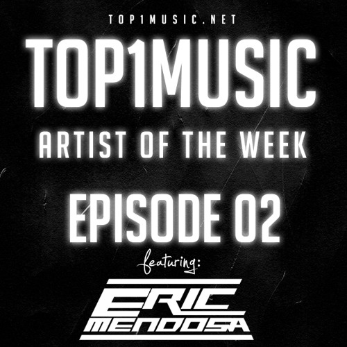 Top1Music Artist of The Week - Episode 02 - Eric Mendosa