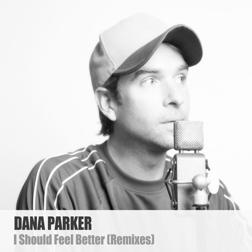 Dana Parker - I Should Feel Better (Ludwell Joseph Mix)