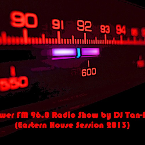 Power FM 96.0 Radio Show by DJ Tan-Air (Eastern House Session 2013)