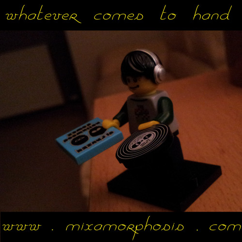 Mixamorphosis - Whatever Comes To Hand (Righting The Copyright Version)