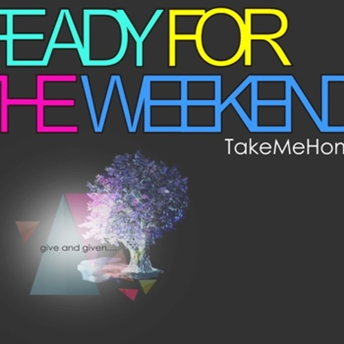 Ready For The Weekend - Take Me Home