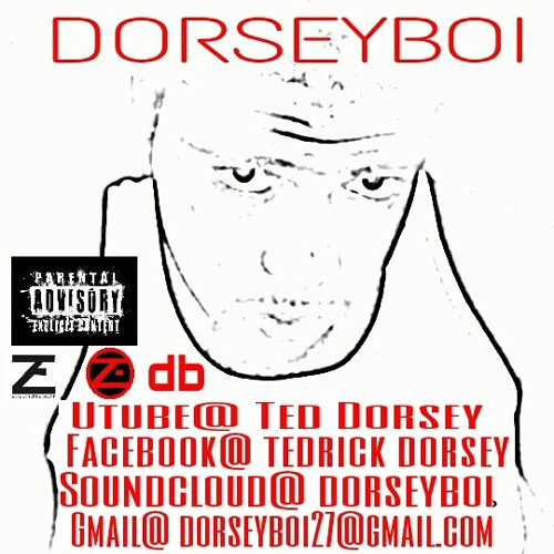 Check Me Out on Utube@ Ted Dorsey, Facebook@ Tedrick Dorsey, SoundCloud@ Dorseyboi, Gmail@ dorseyboi27@gmail.com