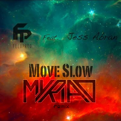 Move Slow by Felxprod ft. Jess Abran (Myriad Remix)