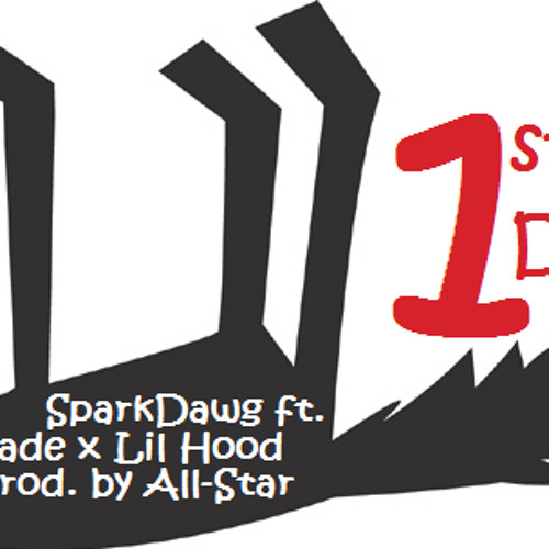 SparkDawg ft Big Spade x Lil Hood - 1st Degree (Clean) prod by AllStar