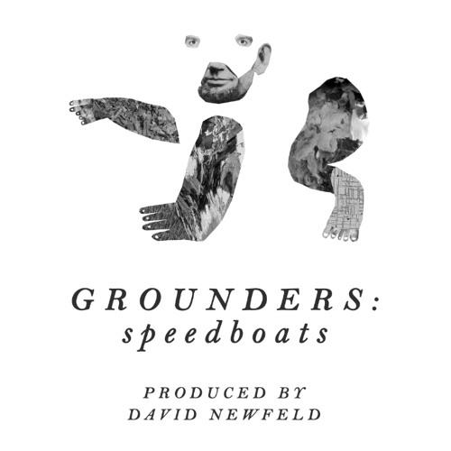 GROUNDERS - Speedboats (David Newfeld Version)