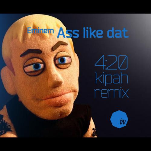 Eminem - Ass like dat (420 Kipah remix)