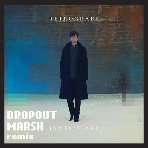 James Blake - Retrograde (Dropout Marsh Remix)